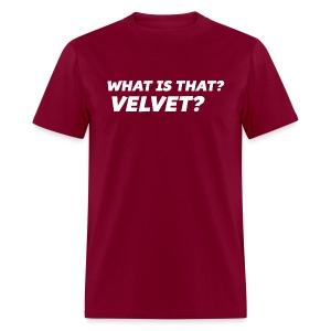 What is That? Velvet? - Men's T-Shirt