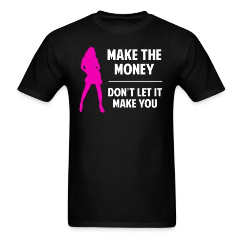 Make the Money. Don't Let It Make You. - Men's T-Shirt
