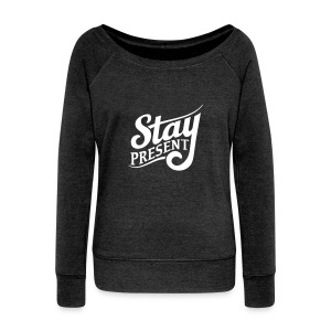 Stay Present Women's Wideneck Sweatshirt - Women's Wideneck Sweatshirt