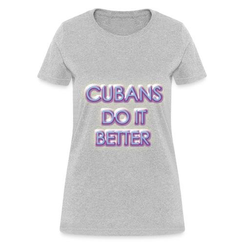 Cubans Do It Better-Grey - Women's T-Shirt