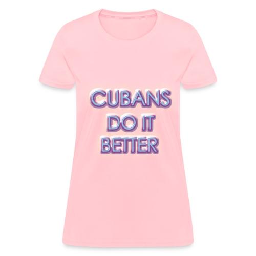 Cubans Do It Better - Women's T-Shirt