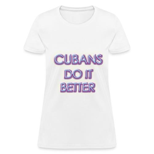 Cubans Do It Better-White - Women's T-Shirt