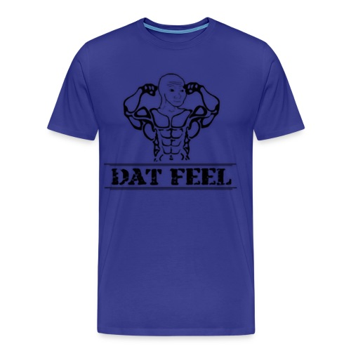 Dat Feel When Tee - Men's Premium T-Shirt