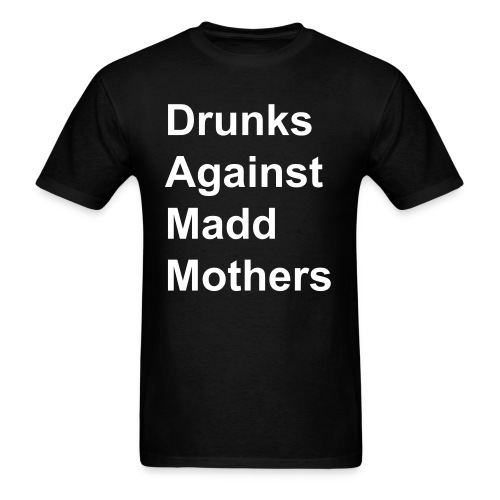 Drunks Against Madd Mothers t-shirt  as worn by James Hetfield - Men's T-Shirt