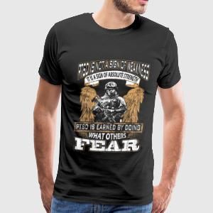 PTSD - Earned by doing what others fear - Men's Premium T-Shirt