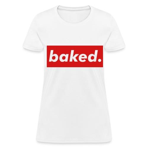 baked. - Women's T-Shirt