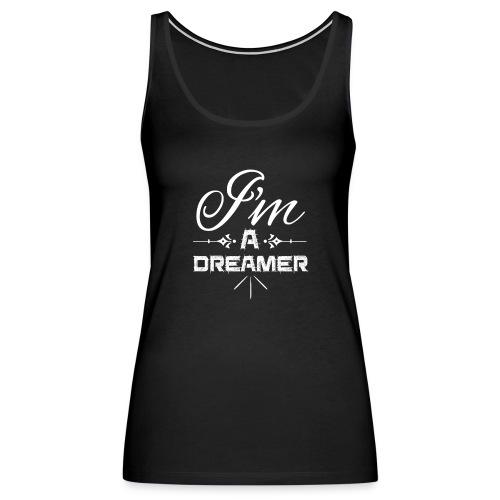 I'm a dreamer Tank Top - Women's Premium Tank Top