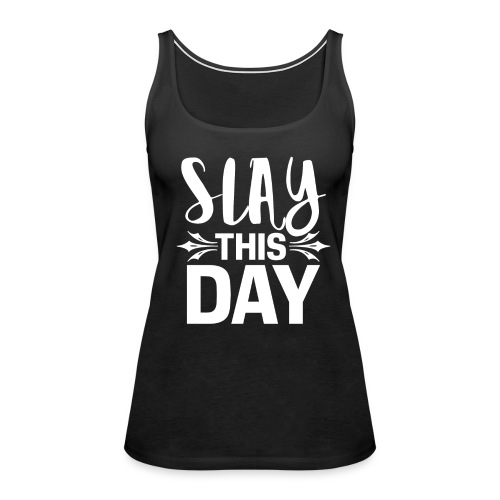 Slay This DayTank  Top - Women's Premium Tank Top