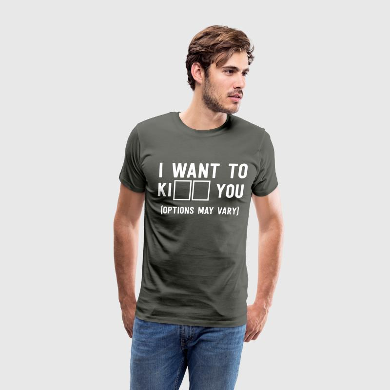 I want to Kiss/Kill you. Options may vary T-Shirts - Men's Premium T-Shirt