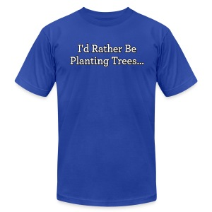 I'd Rather Be Planting Trees... - Men's T-Shirt by American Apparel