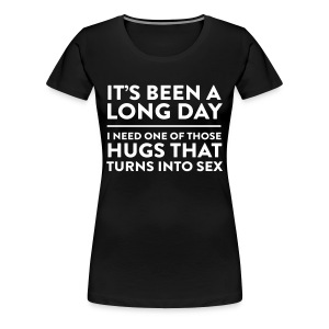 It's been a long day I need hug turns into sex T-Shirts - Women's Premium T-Shirt
