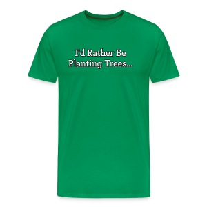 I'd Rather Be Planting Trees... -Premium Tee - Men's Premium T-Shirt