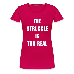 The Struggle - Women's Premium T-Shirt
