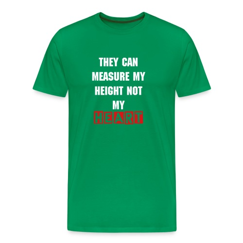 They can measure my height not my HEART - Men's Premium T-Shirt