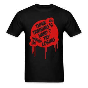 Think Training's Hard? Try Losing - Men's T-Shirt