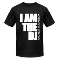 T-Shirts ~ Men's T-Shirt by American Apparel ~ I AM THE DJ AND NOT A JUKEBOX