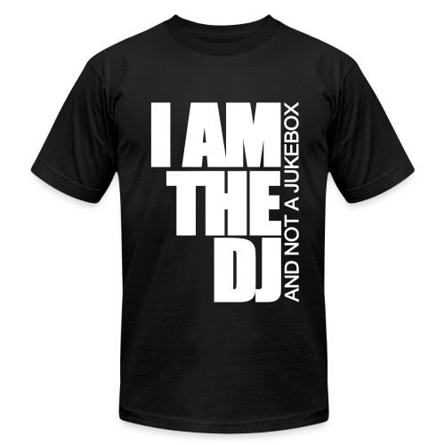 I AM THE DJ AND NOT A JUKEBOX - Men's Fine Jersey T-Shirt