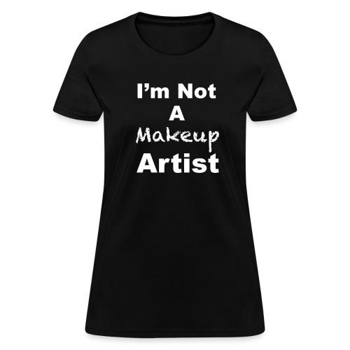 Not a Makeup Artist - Women's T-Shirt