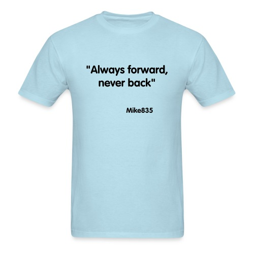 Always forward never back - Men's T-Shirt