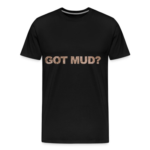 Men's Tee Got Mud? - Men's Premium T-Shirt