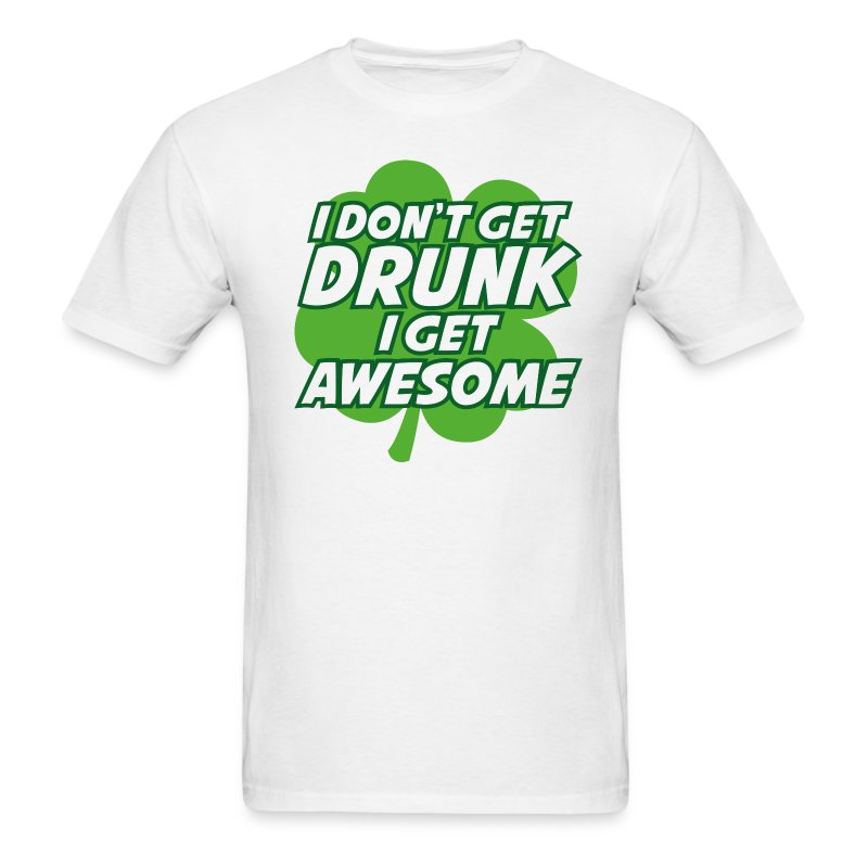 I Don't Get Drunk Men's St. Patrick's Day T-Shirt - Men's T-Shirt