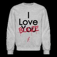 Long Sleeve Shirts ~ Crewneck Sweatshirt ~ I Love You Booze