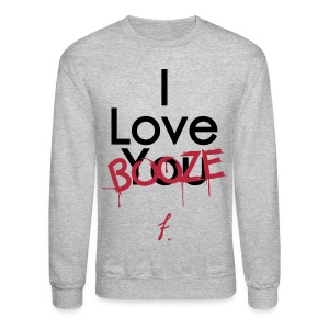 I Love You Booze - Crewneck Sweatshirt