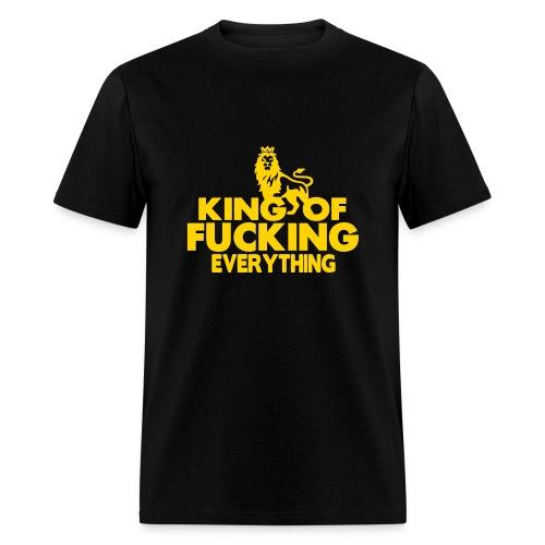 Men King of Fucking Everything Tee - Men's T-Shirt