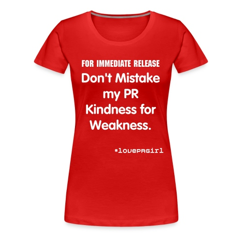 Don't Mistake My PR Kindness for Weakness Tee - Women's Premium T-Shirt