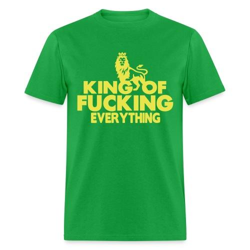 King of Fucking Everything  - Men's T-Shirt