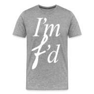 T-Shirts ~ Men's Premium T-Shirt ~ I'm F'd (I AM FADED )