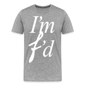 I'm F'd (I AM FADED ) - Men's Premium T-Shirt
