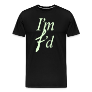 T-Shirts ~ Men's Premium T-Shirt ~ I'm F'd (I AM FADED) [Glow in the Dark]