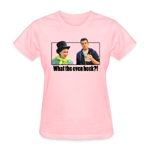 What the Even Heck for the Ladies - Women's T-Shirt