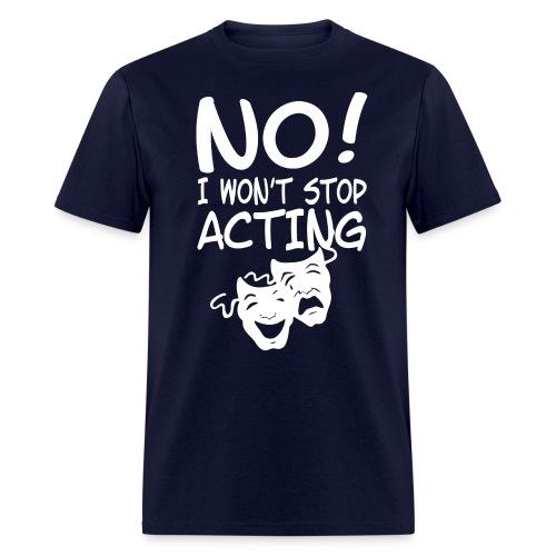 I Won't Stop Acting - Men's T-Shirt