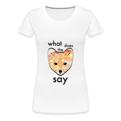 What Does the fox say? Art  - Women's Premium T-Shirt