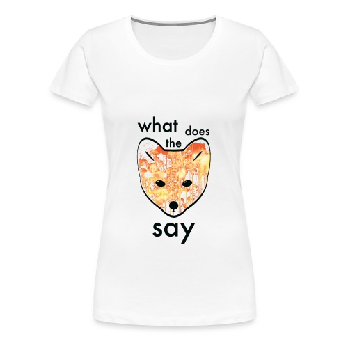 What Does the fox say? Art  - Women's Premium T-Shirt