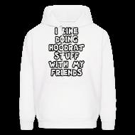Hoodies ~ Men's Hoodie ~ i like doing hoodrat stuff with my friends hoodies