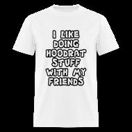 T-Shirts ~ Men's T-Shirt ~ i like doing hoodrat stuff with my friends t-shirt