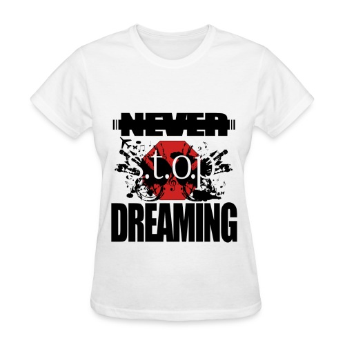 NEVER STOP DREAMING WOMENS  - Women's T-Shirt