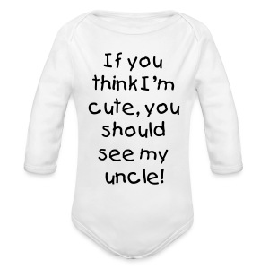 If You Think I'm Cute, You Should See My Uncle! Baby Shirt - Long Sleeve Baby Bodysuit