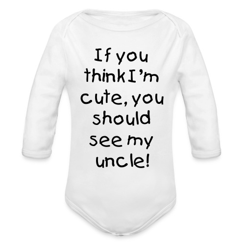 If You Think I'm Cute, You Should See My Uncle! Baby Shirt - Organic Long Sleeve Baby Bodysuit