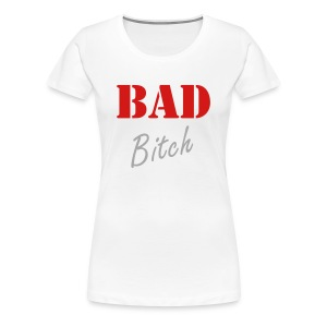 Bad Bitch  - Women's Premium T-Shirt