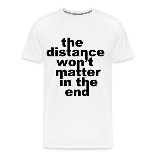 The distance won't matter - Men's Premium T-Shirt