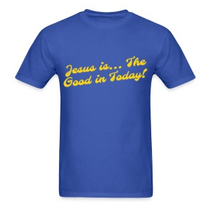 Good in Today - Men's T-Shirt