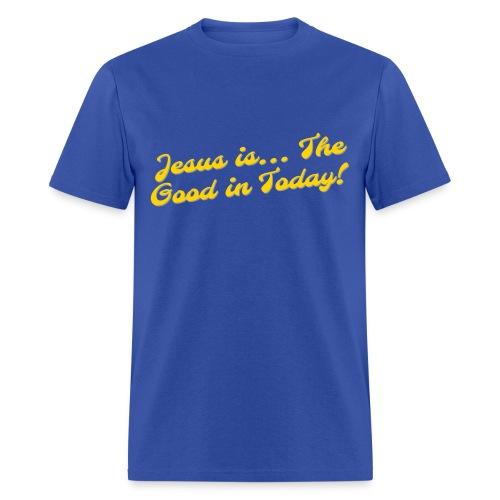 Good in Today - Men's T-Shirt