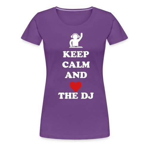 Keep Calm and Love The Dj (Women Shirt) - Women's Premium T-Shirt