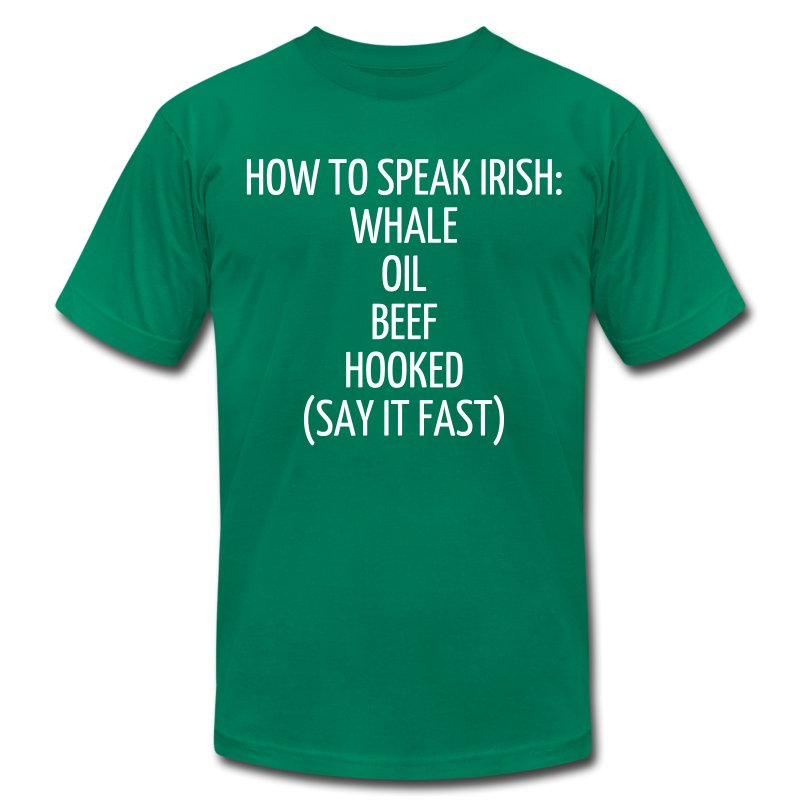 HOW TO SPEAK IRISH: WHALE OIL BEEF HOOKED (SAY IT FAST) - Men's T-Shirt by American Apparel