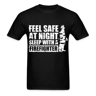 feel_safe_at_night_sleep_with_a_firefigter T-Shirts