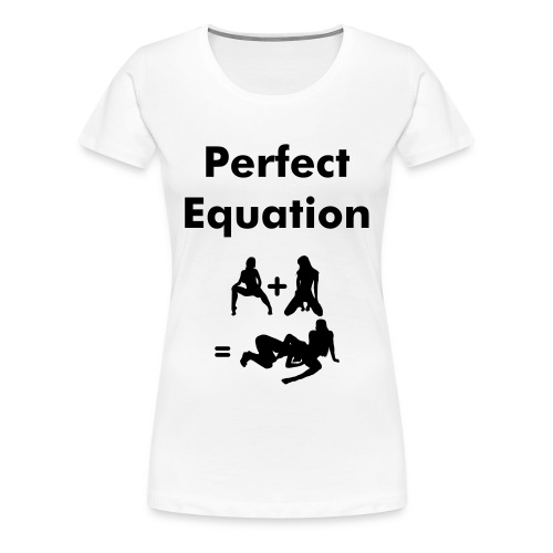 Perfect Equation - Women's Premium T-Shirt